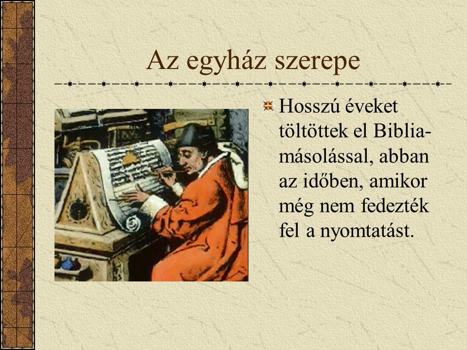 Az egyház szerepe Hosszú éveket töltöttek el Biblia- másolással, abban az időben, amikor még nem fedezték fel a nyomtatást.
