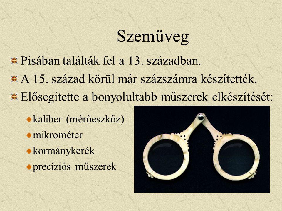 Szemüveg Pisában találták fel a 13. században. A 15. század körül már százszámra készítették. Elősegítette a bonyolultabb műszerek elkészítését: kalib