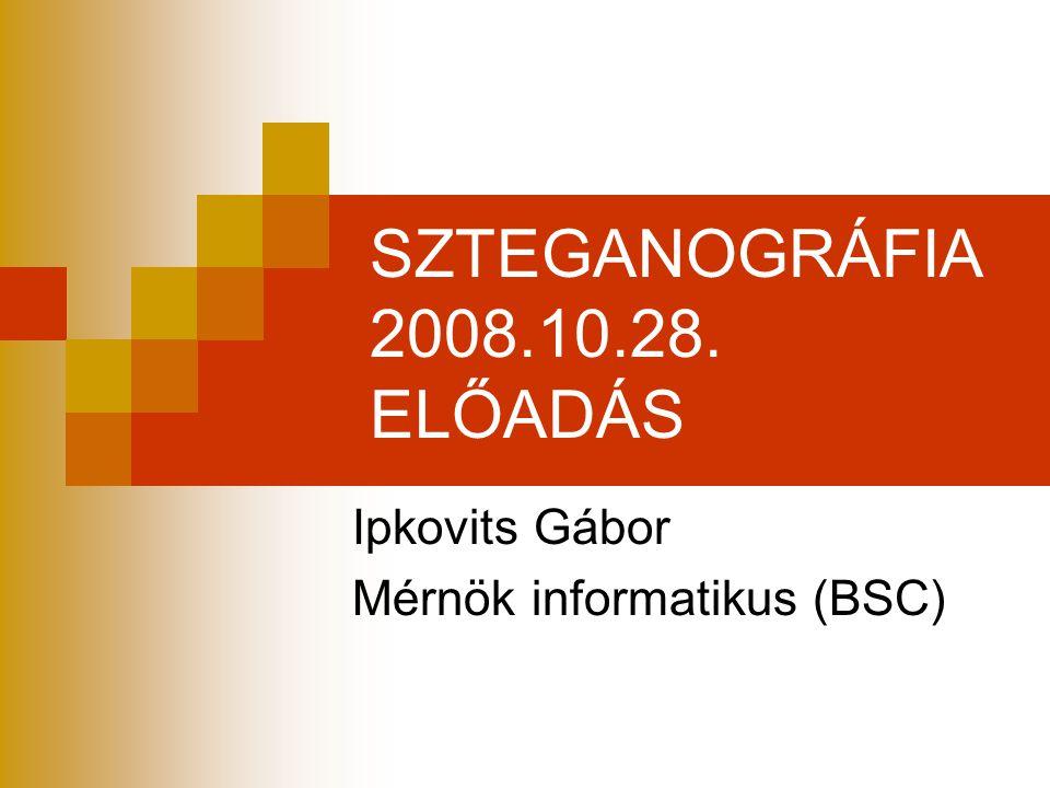 SZTEGANOGRÁFIA 2008.10.28. ELŐADÁS Ipkovits Gábor Mérnök informatikus (BSC)