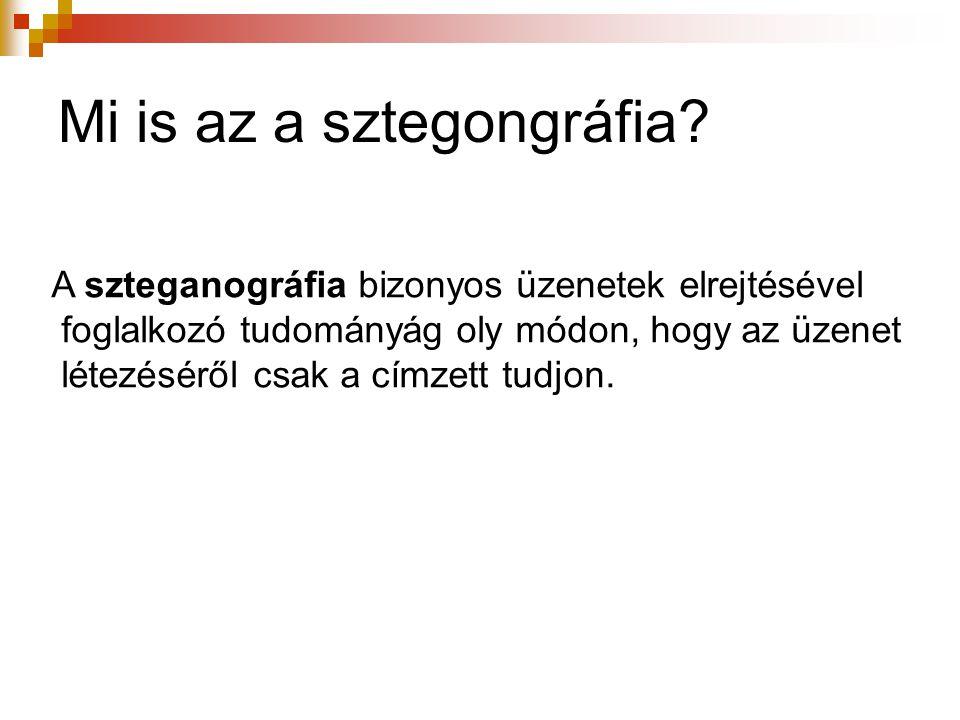 Szteganográfia Üzenet elrejtése Kriptográfia Üzenet rejtjelezése