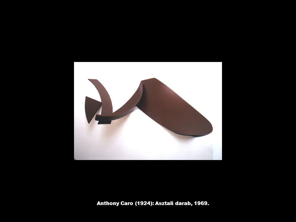 Anthony Caro (1924): Asztali darab, 1969.