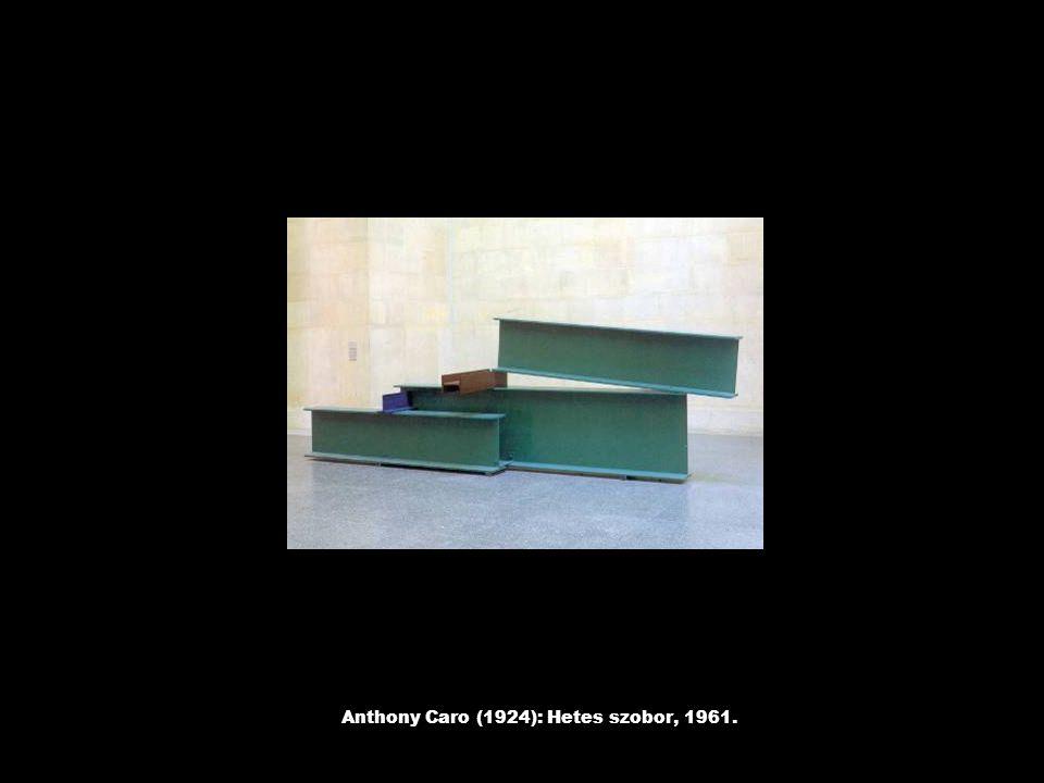 Anthony Caro (1924): Hetes szobor, 1961.