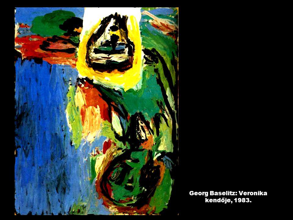 Georg Baselitz: Veronika kendője, 1983.