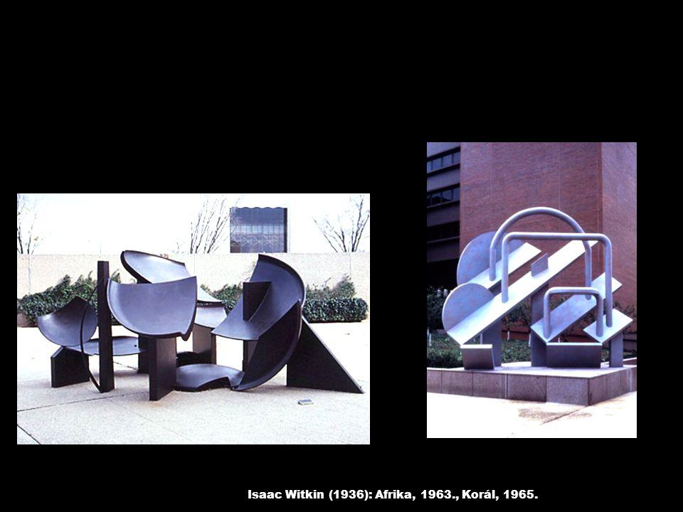 Isaac Witkin (1936): Afrika, 1963., Korál, 1965.