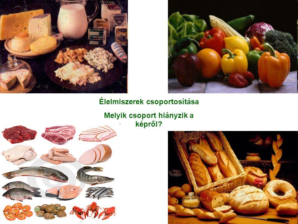 Élelmiszerek csoportosítása Melyik csoport hiányzik a képről?