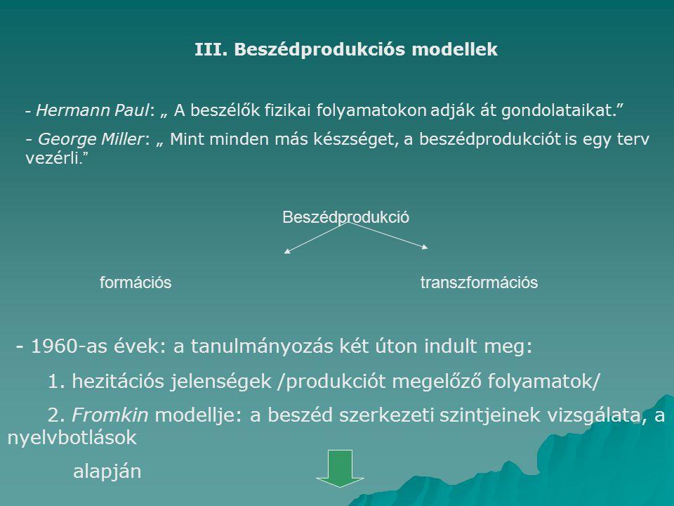 """III. Beszédprodukciós modellek - Hermann Paul: """" A beszélők fizikai folyamatokon adják át gondolataikat."""" - George Miller: """" Mint minden más készséget"""