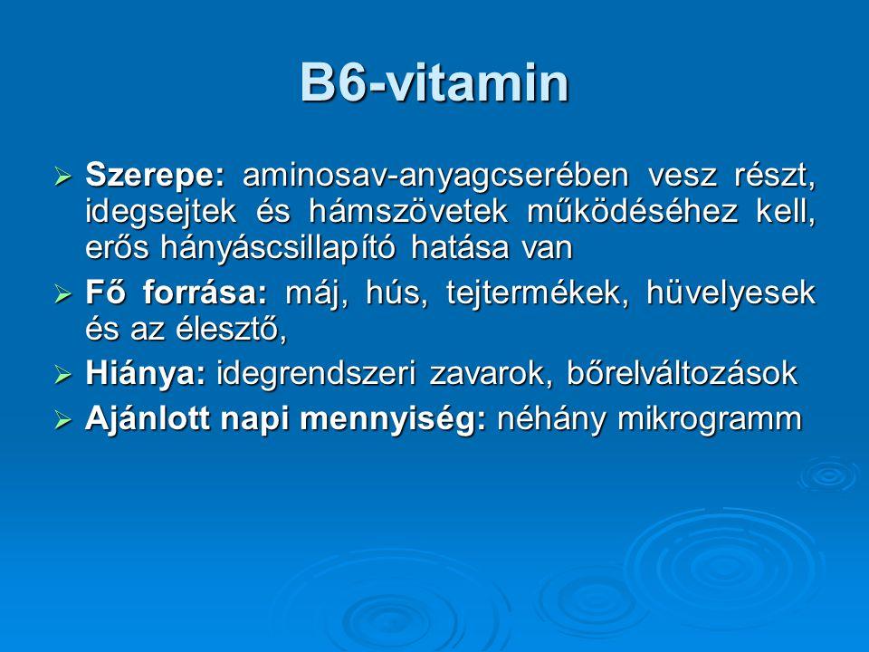 B6-vitamin  Szerepe: aminosav-anyagcserében vesz részt, idegsejtek és hámszövetek működéséhez kell, erős hányáscsillapító hatása van  Fő forrása: má