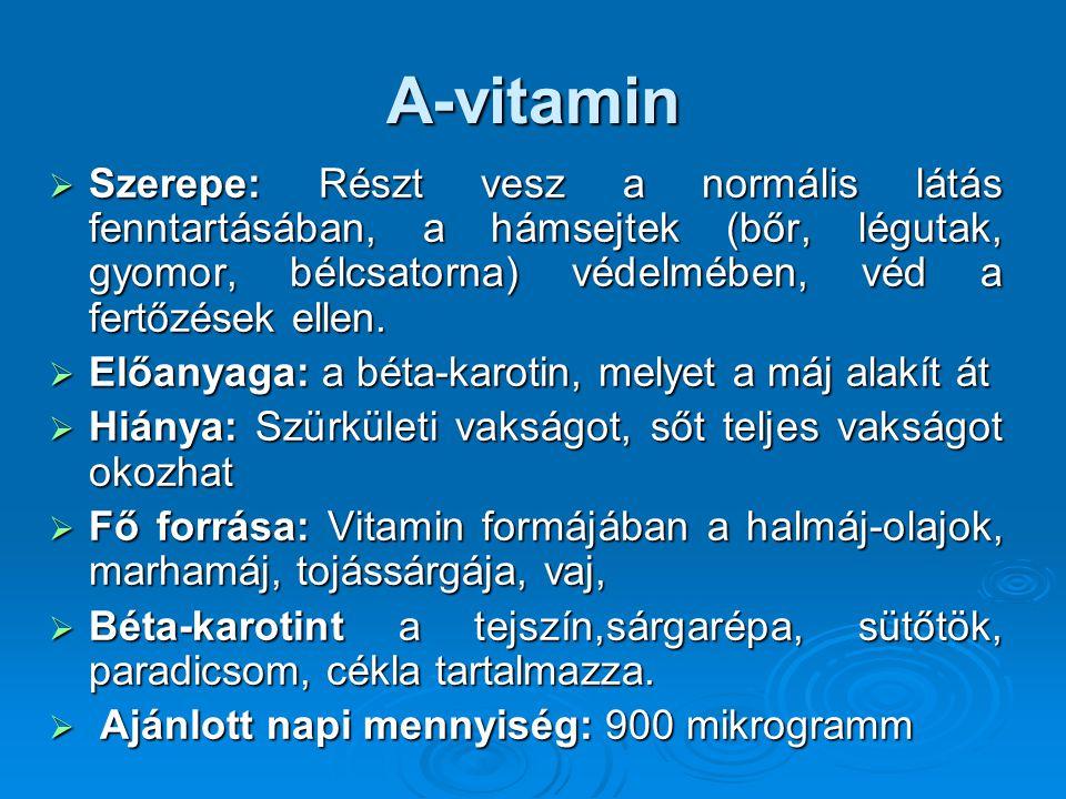 A-vitamin  Szerepe: Részt vesz a normális látás fenntartásában, a hámsejtek (bőr, légutak, gyomor, bélcsatorna) védelmében, véd a fertőzések ellen. 