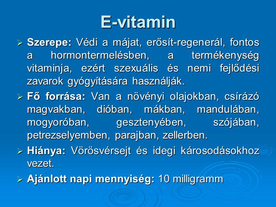 E-vitamin  Szerepe: Védi a májat, erősít-regenerál, fontos a hormontermelésben, a termékenység vitaminja, ezért szexuális és nemi fejlődési zavarok g