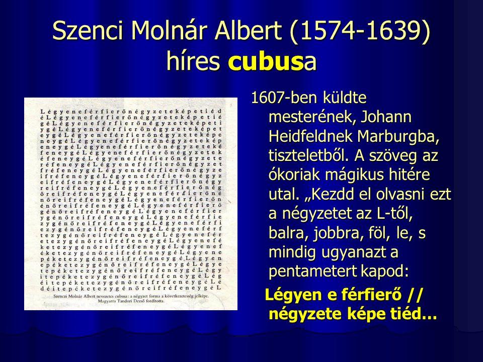 Szenci Molnár Albert (1574-1639) híres cubusa 1607-ben küldte mesterének, Johann Heidfeldnek Marburgba, tiszteletből. A szöveg az ókoriak mágikus hité