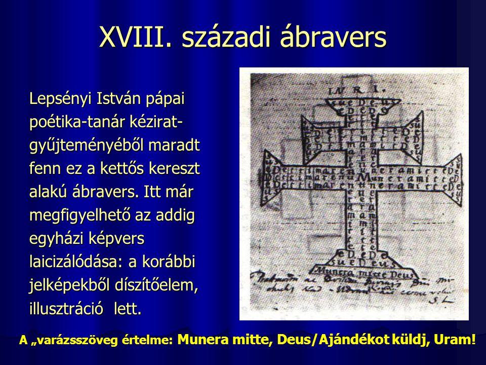 XVIII. századi ábravers Lepsényi István pápai poétika-tanár kézirat- gyűjteményéből maradt fenn ez a kettős kereszt alakú ábravers. Itt már megfigyelh