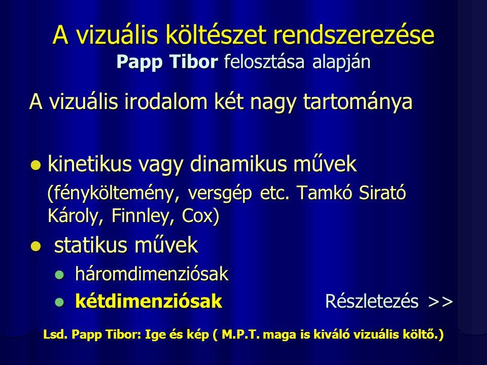 A vizuális költészet rendszerezése Papp Tibor felosztása alapján A vizuális irodalom két nagy tartománya kinetikus vagy dinamikus művek kinetikus vagy