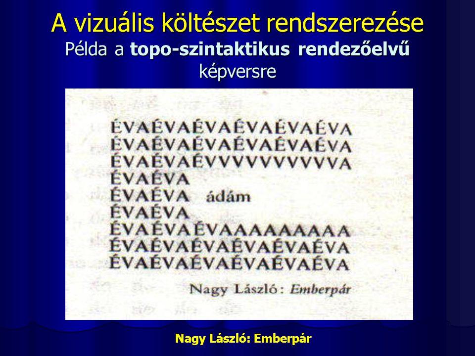A vizuális költészet rendszerezése Példa a topo-szintaktikus rendezőelvű képversre Nagy László: Emberpár