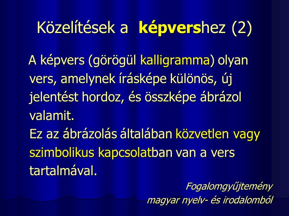 Közelítések a képvershez (2) A képvers (görögül kalligramma) olyan A képvers (görögül kalligramma) olyan vers, amelynek írásképe különös, új vers, ame
