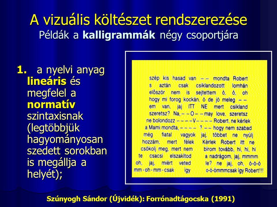 A vizuális költészet rendszerezése Példák a kalligrammák négy csoportjára 1. a nyelvi anyag lineáris és megfelel a normatív szintaxisnak (legtöbbjük h