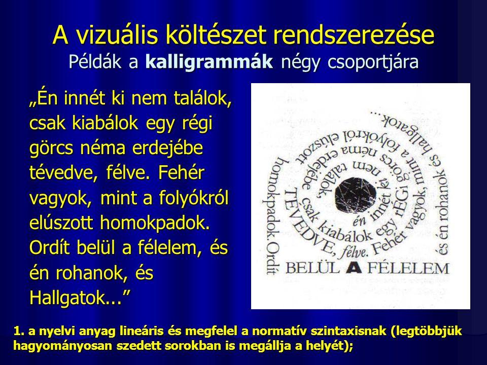 """A vizuális költészet rendszerezése Példák a kalligrammák négy csoportjára """"Én innét ki nem találok, csak kiabálok egy régi görcs néma erdejébe tévedve"""