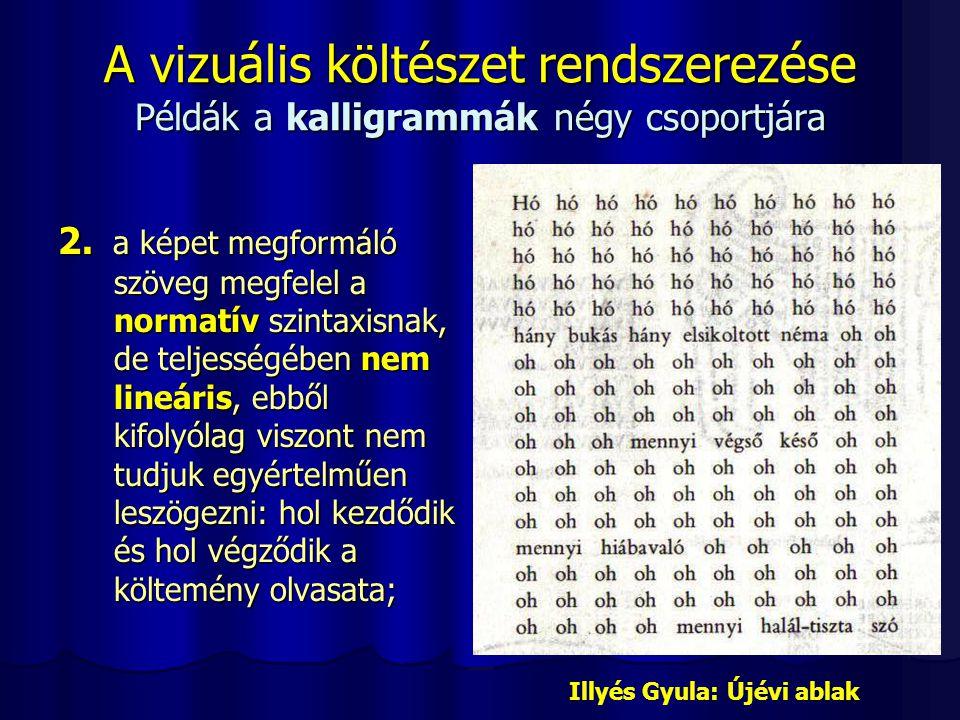 A vizuális költészet rendszerezése Példák a kalligrammák négy csoportjára 2. a képet megformáló szöveg megfelel a normatív szintaxisnak, de teljességé