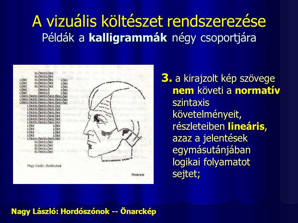A vizuális költészet rendszerezése Példák a kalligrammák négy csoportjára 3. a kirajzolt kép szövege nem követi a normatív szintaxis követelményeit, r