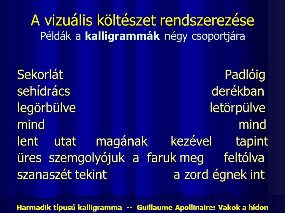 A vizuális költészet rendszerezése Példák a kalligrammák négy csoportjára Sekorlát Padlóig sehídrács derékban legörbülve letörpülve mind mind lent uta