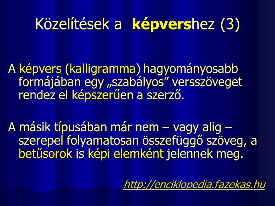"""Közelítések a képvershez (3) A képvers (kalligramma) hagyományosabb formájában egy """"szabályos"""" versszöveget rendez el képszerűen a szerző. A másik típ"""