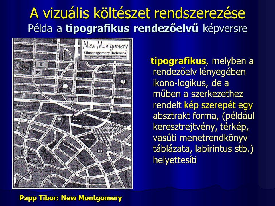 A vizuális költészet rendszerezése Példa a tipografikus rendezőelvű képversre tipografikus, melyben a rendezőelv lényegében ikono-logikus, de a műben