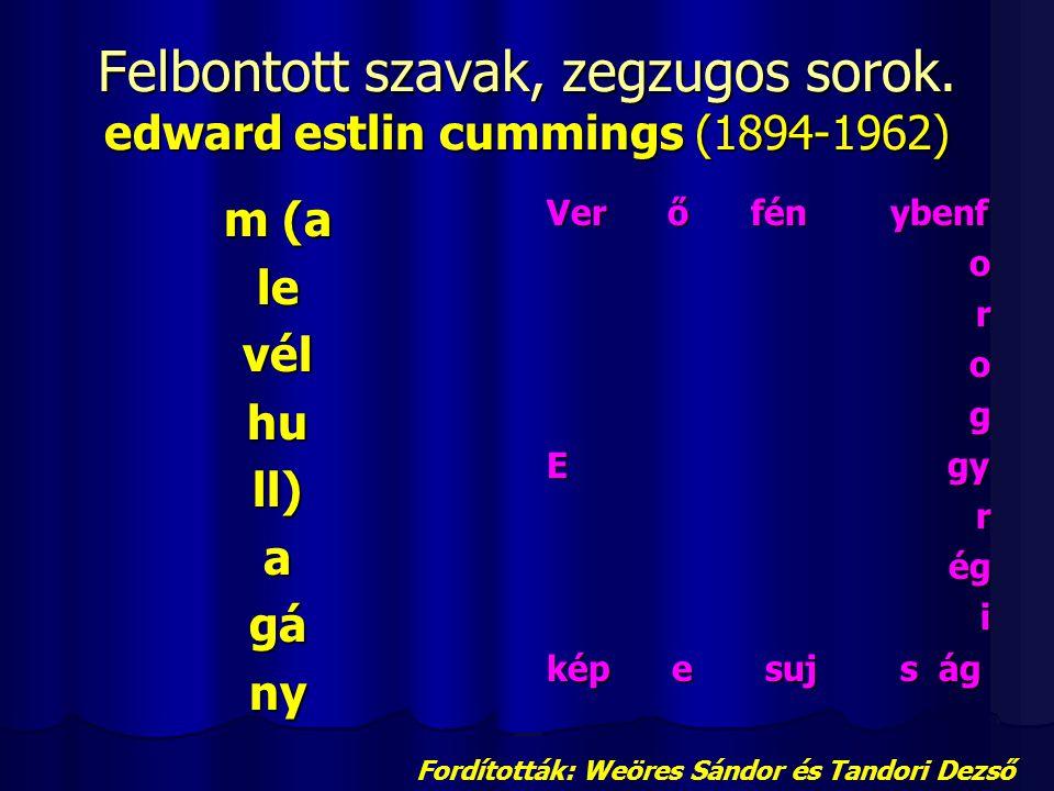 Felbontott szavak, zegzugos sorok. edward estlin cummings (1894-1962) m (a levélhull)agány Ver ő fén ybenf orog E gy régi kép e suj s ág Fordították: