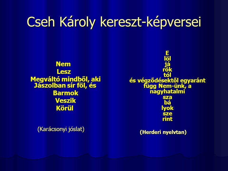 Cseh Károly kereszt-képversei Nem Nem Lesz Lesz Megváltó mindből, aki Jászolban sír föl, és Megváltó mindből, aki Jászolban sír föl, és Barmok Barmok