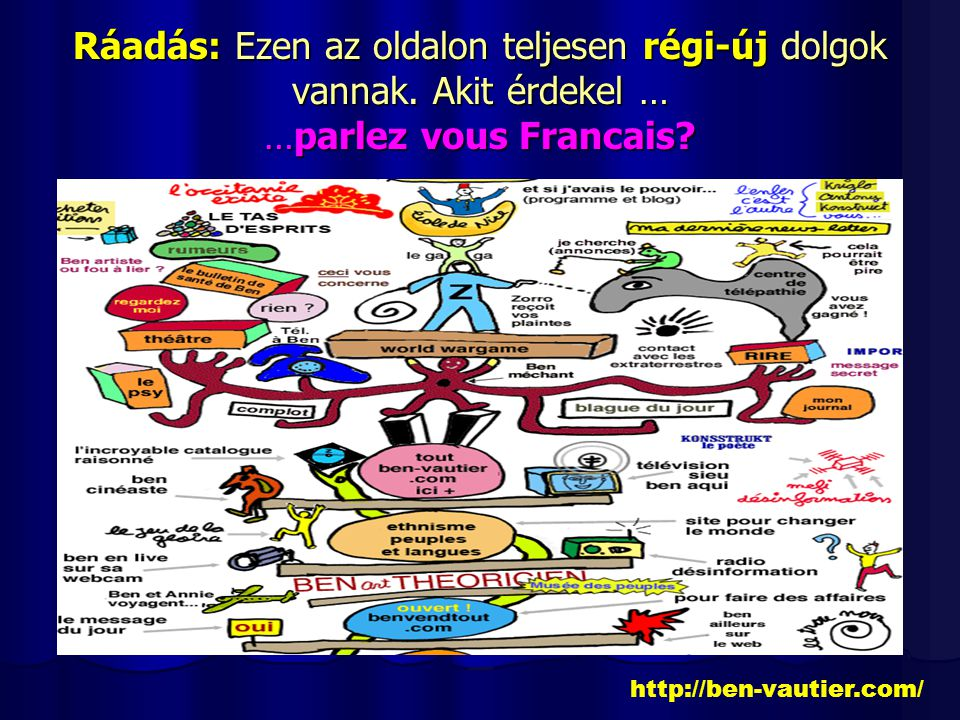 Ráadás: Ezen az oldalon teljesen régi-új dolgok vannak. Akit érdekel … …parlez vous Francais? http://ben-vautier.com/