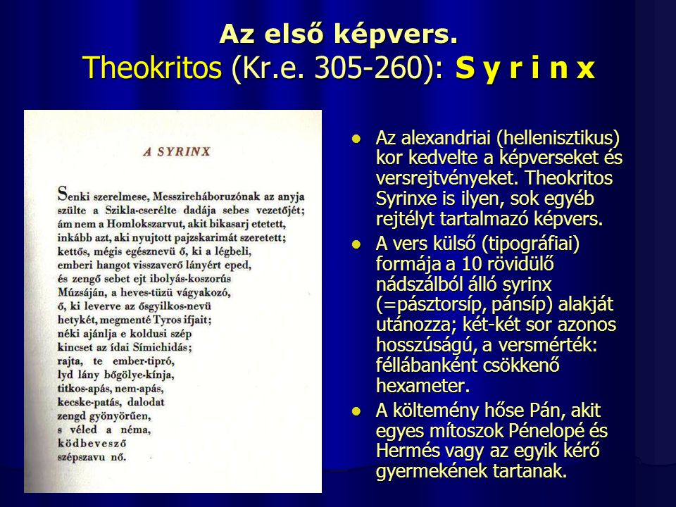 Az első képvers. Theokritos (Kr.e. 305-260): S y r i n x Az alexandriai (hellenisztikus) kor kedvelte a képverseket és versrejtvényeket. Theokritos Sy