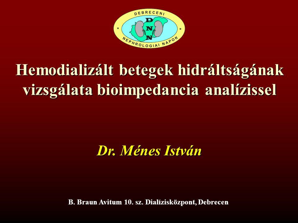 Hemodializált betegek hidráltságának vizsgálata bioimpedancia analízissel Dr. Ménes István B. Braun Avitum 10. sz. Dialízisközpont, Debrecen