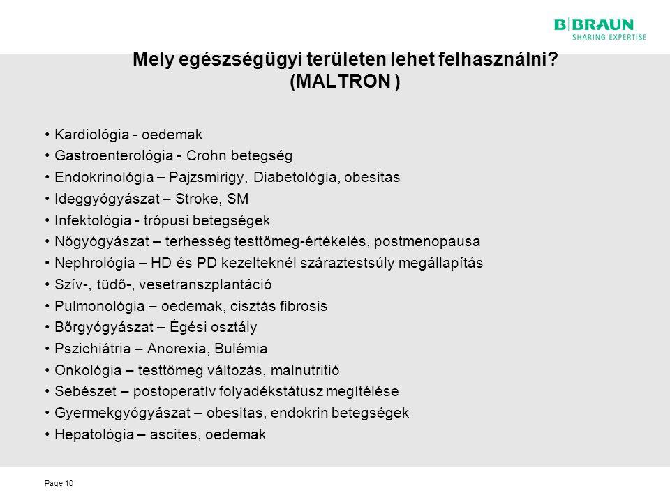 Page Mely egészségügyi területen lehet felhasználni? (MALTRON ) 10 Kardiológia - oedemak Gastroenterológia - Crohn betegség Endokrinológia – Pajzsmiri