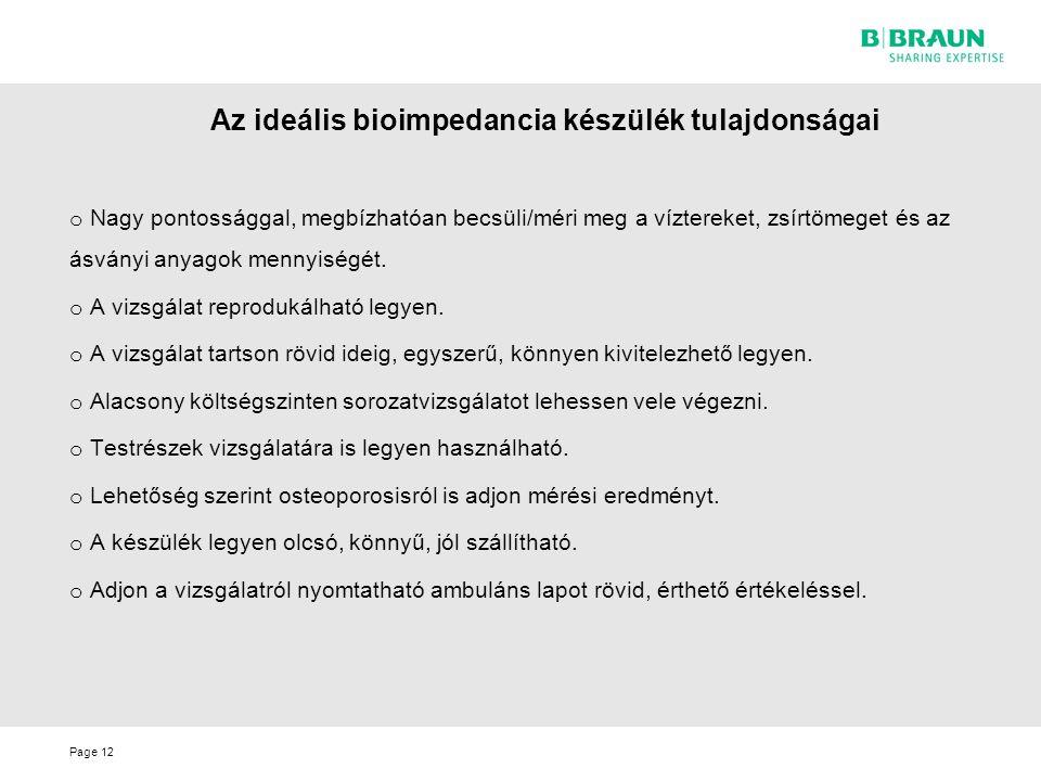 Page Az ideális bioimpedancia készülék tulajdonságai 12 o Nagy pontossággal, megbízhatóan becsüli/méri meg a víztereket, zsírtömeget és az ásványi any