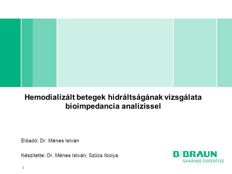 Hemodializált betegek hidráltságának vizsgálata bioimpedancia analízissel Előadó: Dr. Ménes István Készítette: Dr. Ménes István, Szűcs Ibolya 2