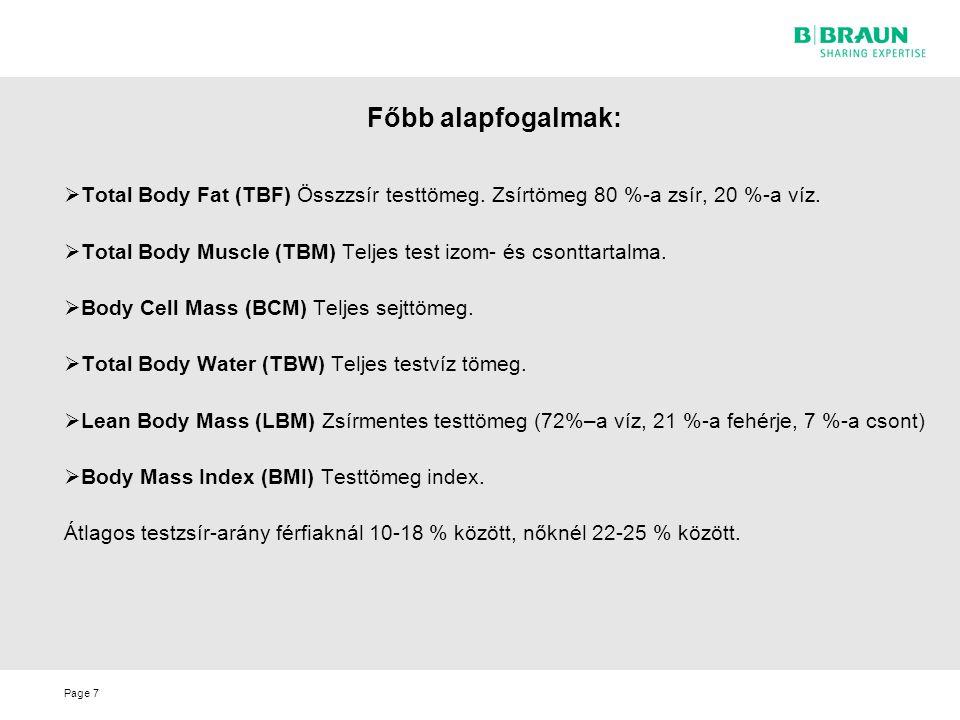 Page Főbb alapfogalmak: 7  Total Body Fat (TBF) Összzsír testtömeg. Zsírtömeg 80 %-a zsír, 20 %-a víz.  Total Body Muscle (TBM) Teljes test izom- és