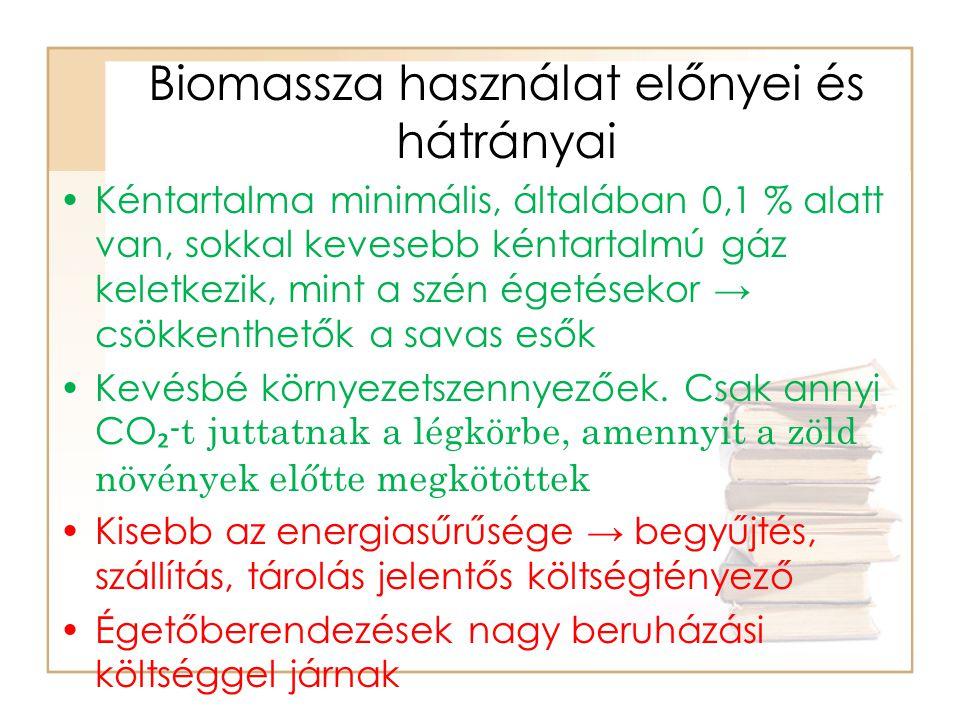 Biomassza használat előnyei és hátrányai Hamutartalma 2-8 %, amely közvetlenül felhasználható talajjavításra, káliumtartalmánál fogva felhasználható a talajerő visszapótlásban Alkalmazásával elősegíthető a fenntartható fejlődés és kímélhető a Föld fosszilis tüzelőanyag tartaléka