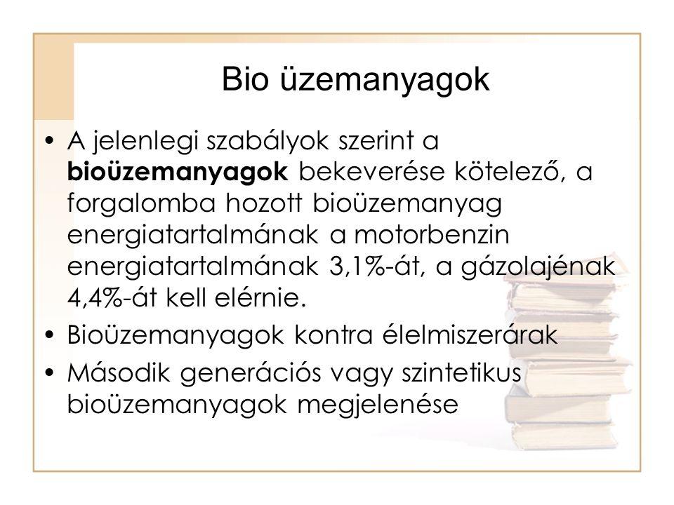 Bio üzemanyagok A jelenlegi szabályok szerint a bioüzemanyagok bekeverése kötelező, a forgalomba hozott bioüzemanyag energiatartalmának a motorbenzin