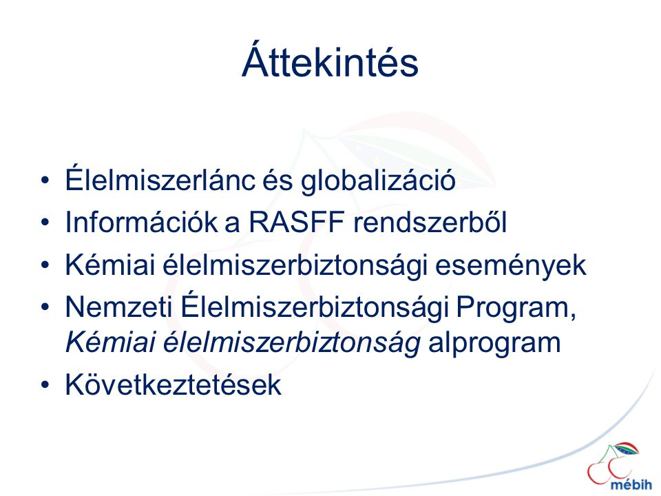Áttekintés Élelmiszerlánc és globalizáció Információk a RASFF rendszerből Kémiai élelmiszerbiztonsági események Nemzeti Élelmiszerbiztonsági Program,