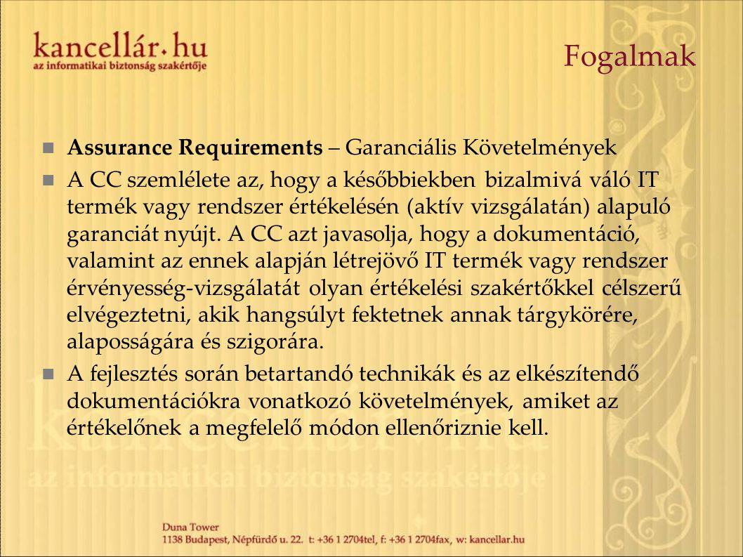 Fogalmak Assurance Requirements – Garanciális Követelmények A CC szemlélete az, hogy a későbbiekben bizalmivá váló IT termék vagy rendszer értékelésén