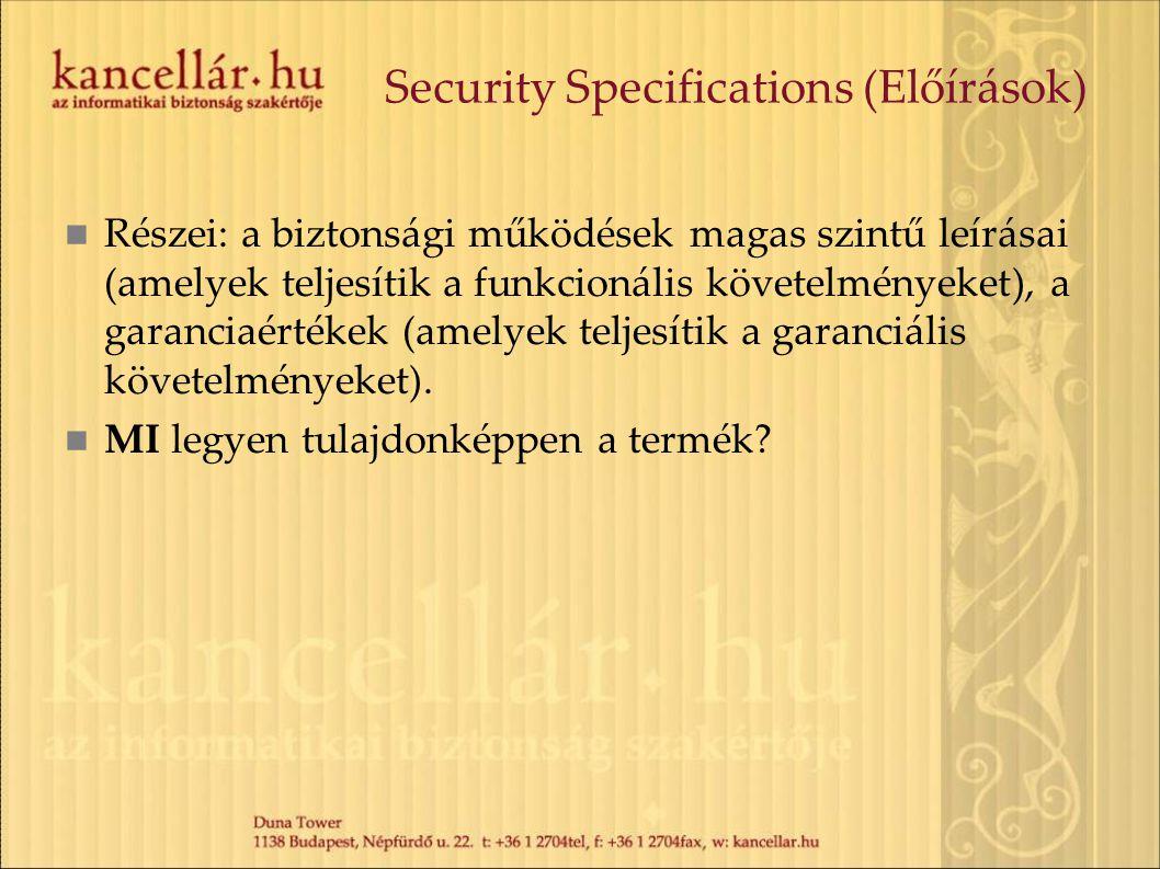 Security Specifications (Előírások) Részei: a biztonsági működések magas szintű leírásai (amelyek teljesítik a funkcionális követelményeket), a garanc