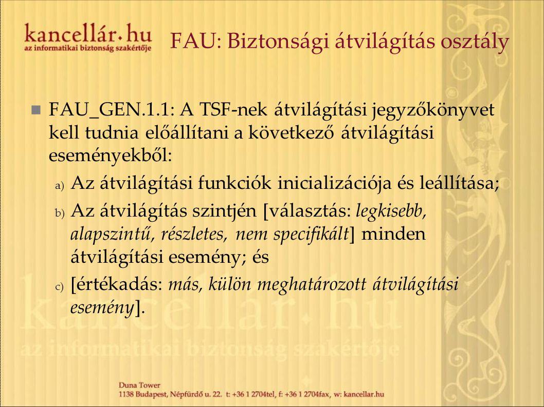FAU: Biztonsági átvilágítás osztály FAU_GEN.1.1: A TSF-nek átvilágítási jegyzőkönyvet kell tudnia előállítani a következő átvilágítási eseményekből: a