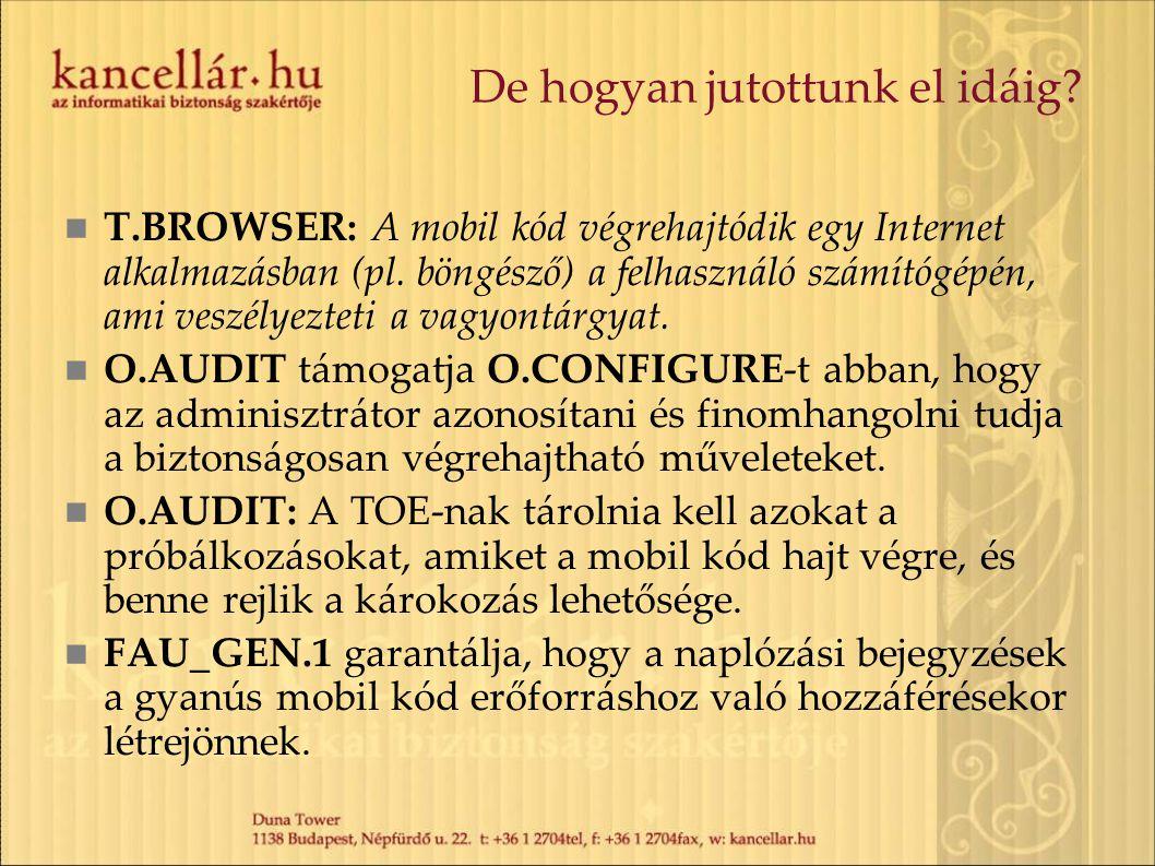 De hogyan jutottunk el idáig? T.BROWSER: A mobil kód végrehajtódik egy Internet alkalmazásban (pl. böngésző) a felhasználó számítógépén, ami veszélyez