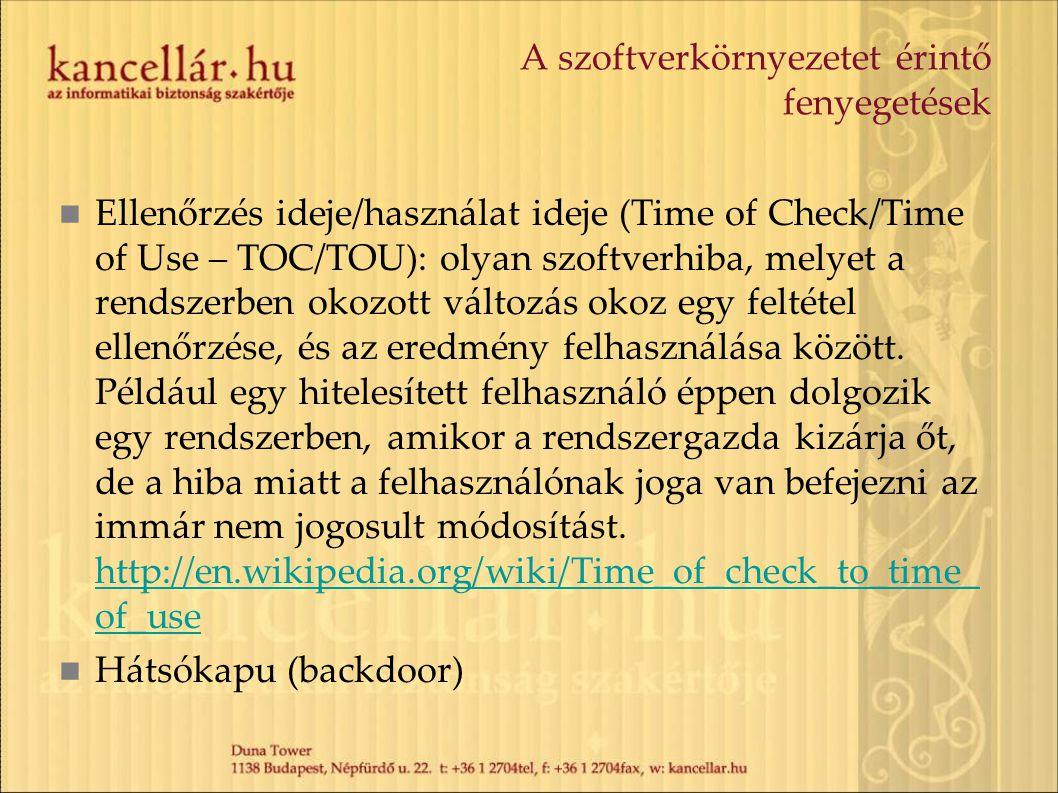 A szoftverkörnyezetet érintő fenyegetések Ellenőrzés ideje/használat ideje (Time of Check/Time of Use – TOC/TOU): olyan szoftverhiba, melyet a rendsze