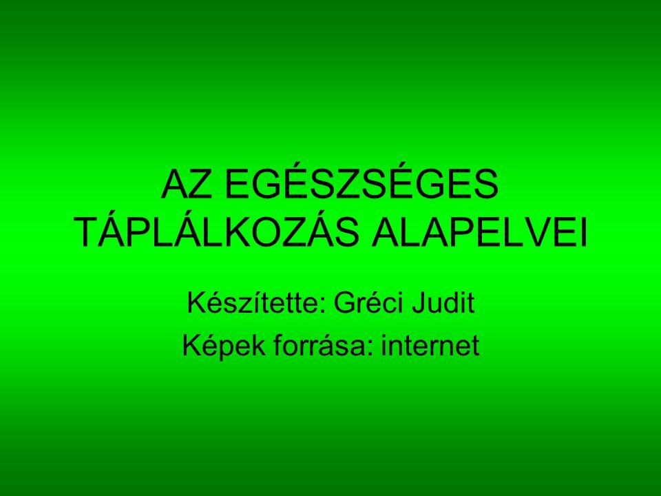 AZ EGÉSZSÉGES TÁPLÁLKOZÁS ALAPELVEI Készítette: Gréci Judit Képek forrása: internet
