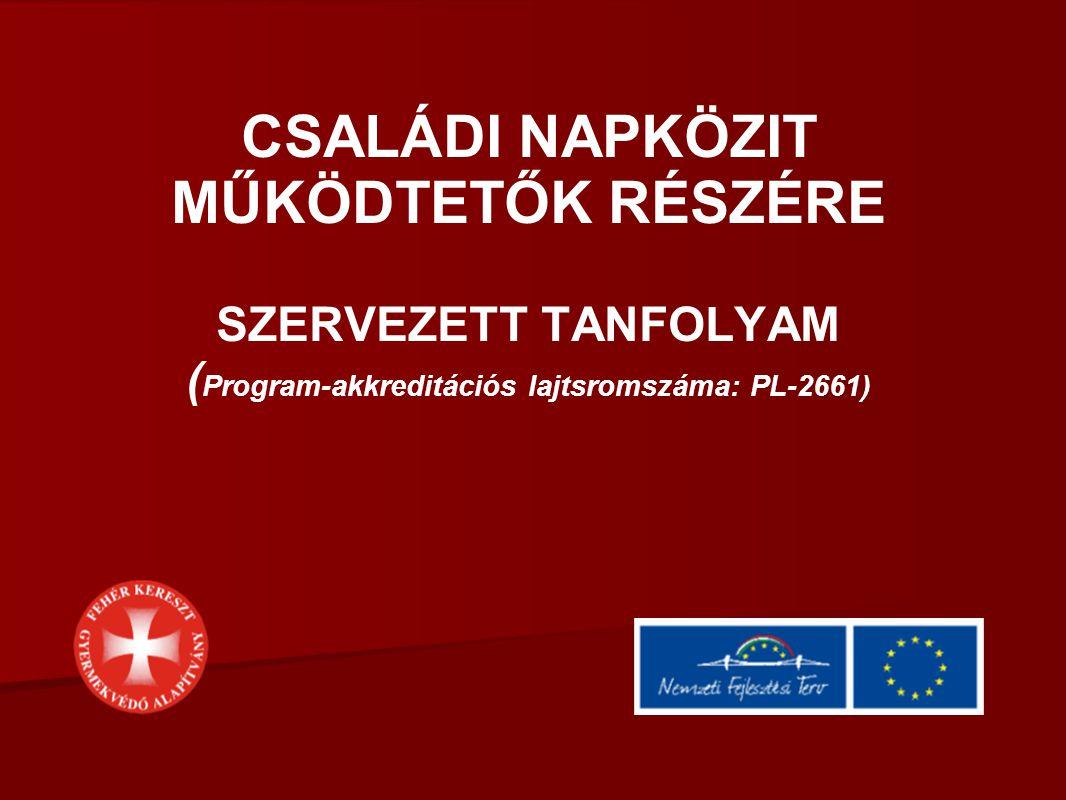 CSALÁDI NAPKÖZIT MŰKÖDTETŐK RÉSZÉRE SZERVEZETT TANFOLYAM ( Program-akkreditációs lajtsromszáma: PL-2661)