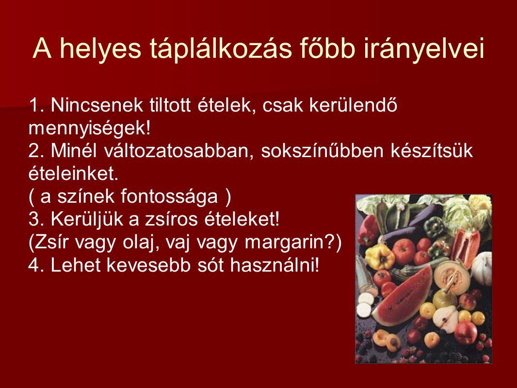 A helyes táplálkozás főbb irányelvei 1. Nincsenek tiltott ételek, csak kerülendő mennyiségek! 2. Minél változatosabban, sokszínűbben készítsük ételein