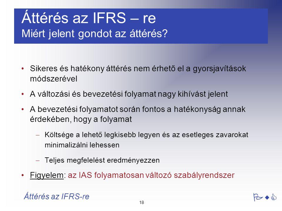 18 PwC Áttérés az IFRS-re Áttérés az IFRS – re Miért jelent gondot az áttérés? Sikeres és hatékony áttérés nem érhető el a gyorsjavítások módszerével