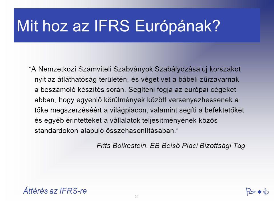 3 PwC Áttérés az IFRS-re Az IFRS a nyilvánosságra hozatallal és az eszközök - források valós áron történő értékelésének növekvő használatával az átláthatóságra összpontosít.
