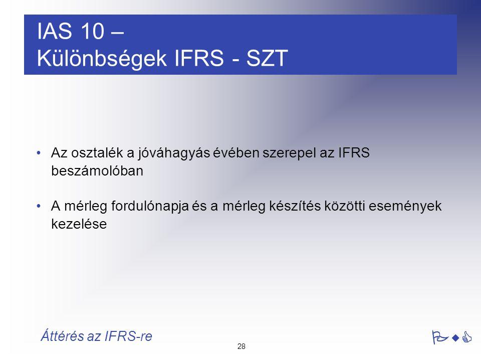 28 PwC Áttérés az IFRS-re Az osztalék a jóváhagyás évében szerepel az IFRS beszámolóban A mérleg fordulónapja és a mérleg készítés közötti események k