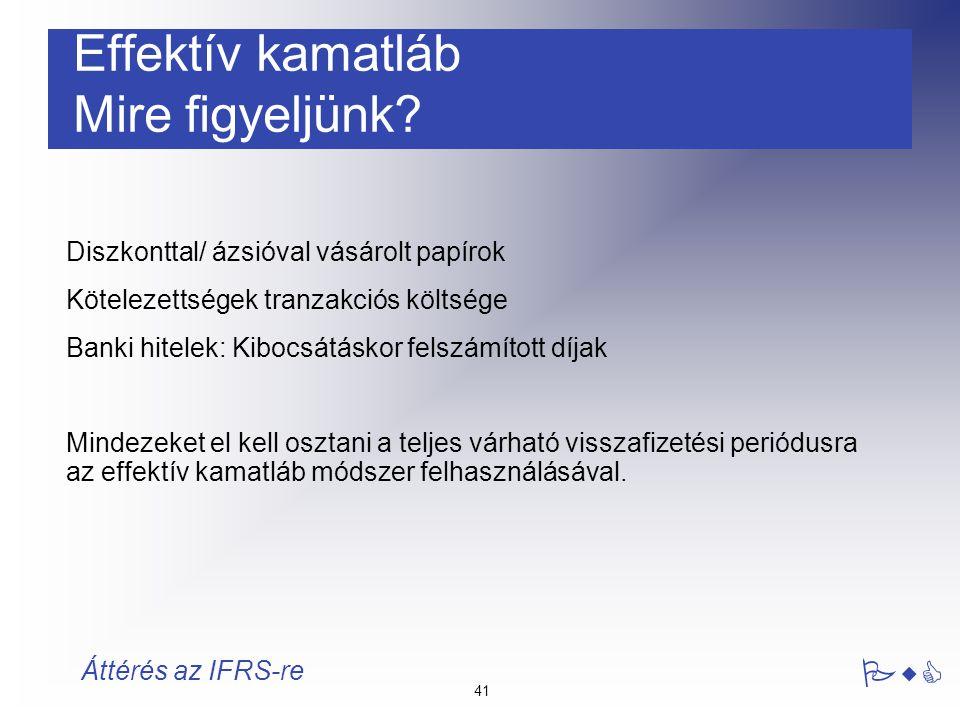 41 PwC Áttérés az IFRS-re Effektív kamatláb Mire figyeljünk? Diszkonttal/ ázsióval vásárolt papírok Kötelezettségek tranzakciós költsége Banki hitelek