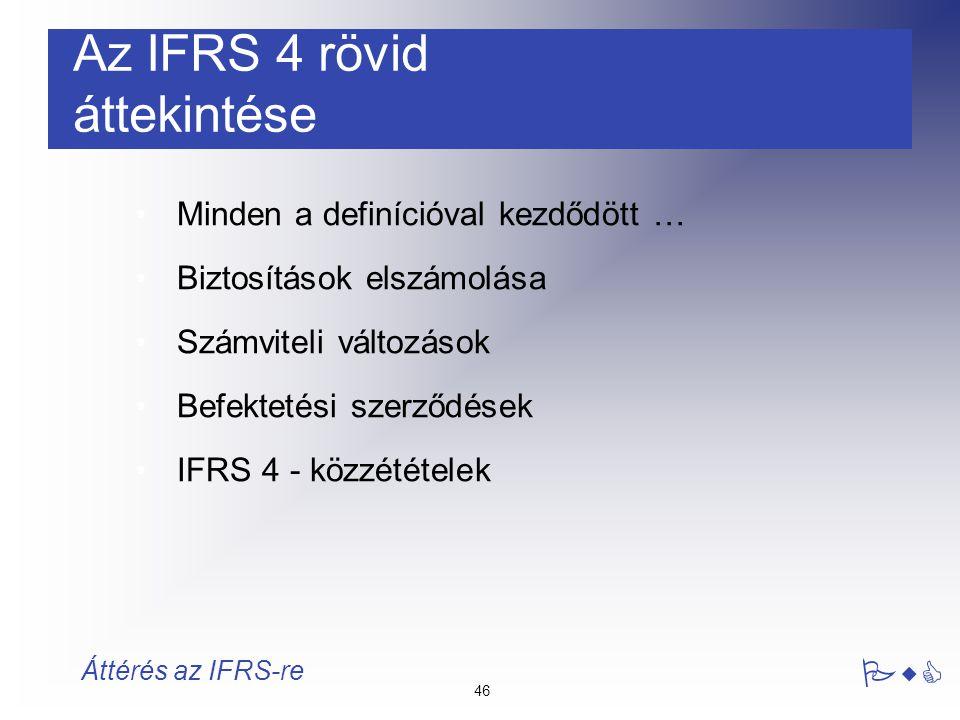 46 PwC Áttérés az IFRS-re Az IFRS 4 rövid áttekintése Minden a definícióval kezdődött … Biztosítások elszámolása Számviteli változások Befektetési sze